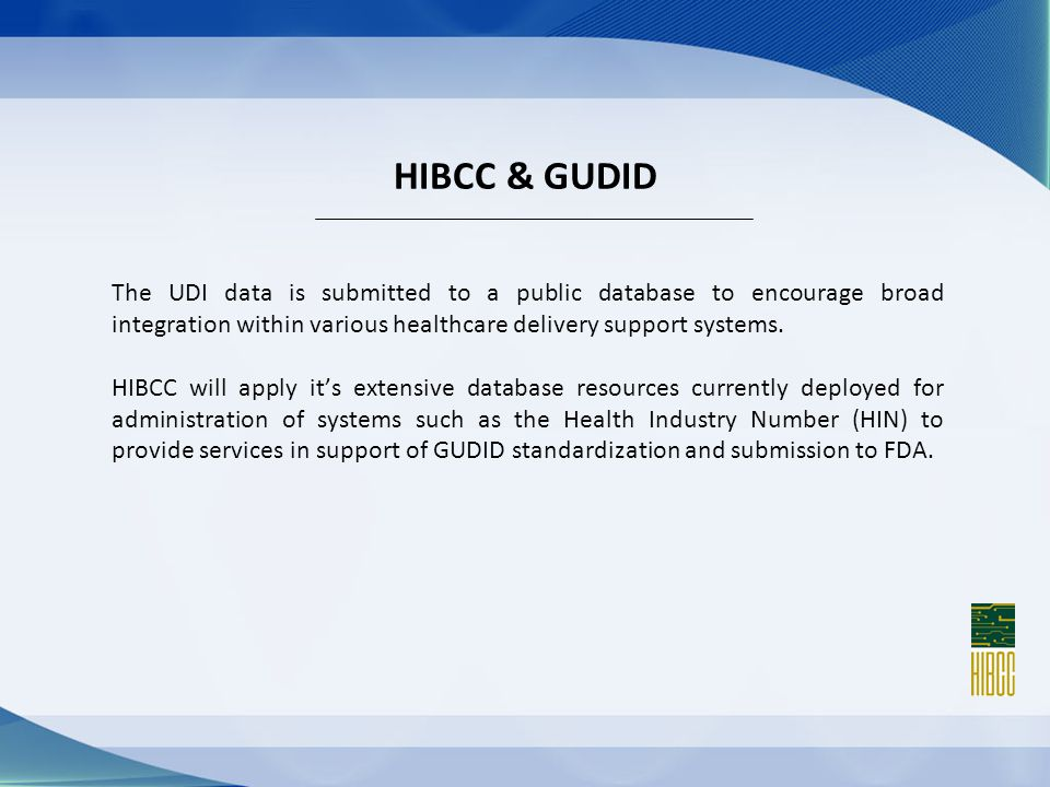 HIBCC & GUDID The UDI data is submitted to a public database to encourage broad integration within various healthcare delivery support systems.