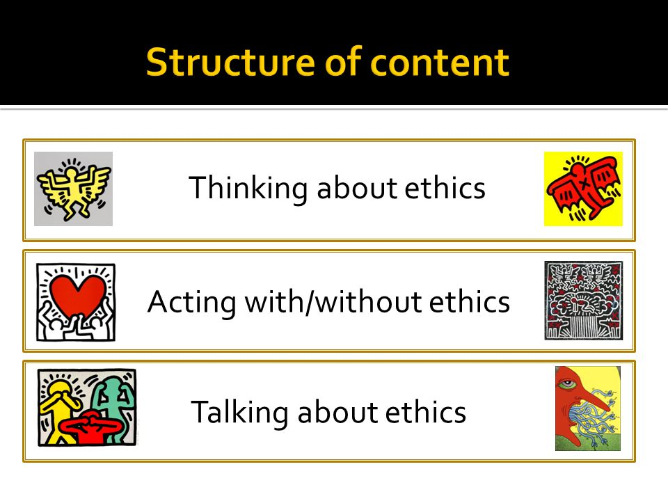 Acting with/without ethics ethics Talking about ethics ethics Thinking about ethics