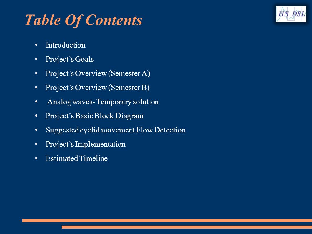 Table Of Contents Introduction Projects Goals Projects Overview (Semester A) Projects Overview (Semester B) Analog waves- Temporary solution Projects Basic Block Diagram Suggested eyelid movement Flow Detection Projects Implementation Estimated Timeline