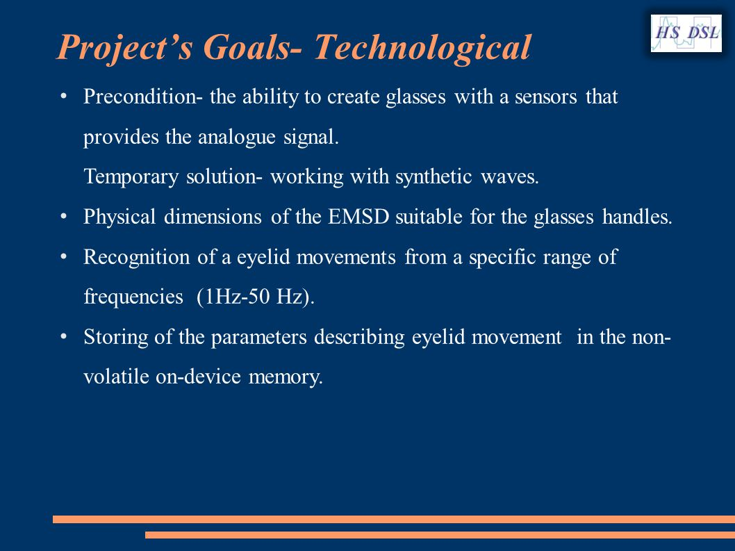 Projects Goals- Technological Precondition- the ability to create glasses with a sensors that provides the analogue signal.