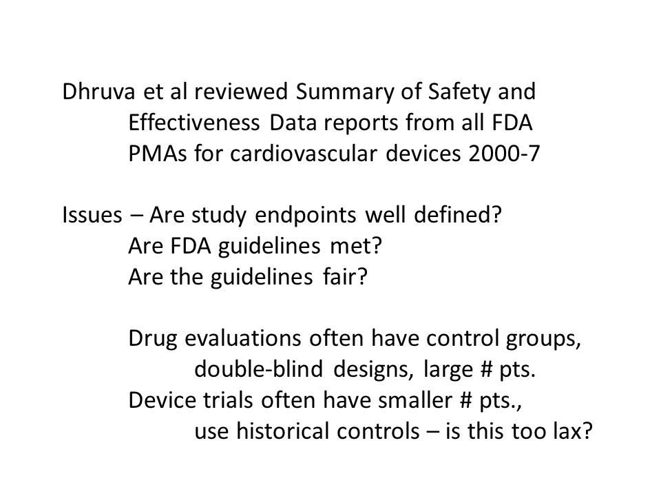 Dhruva et al reviewed Summary of Safety and Effectiveness Data reports from all FDA PMAs for cardiovascular devices 2000-7 Issues – Are study endpoints well defined.