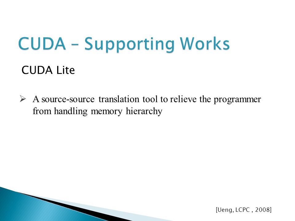 CUDA Lite A source-source translation tool to relieve the programmer from handling memory hierarchy [Ueng, LCPC, 2008]