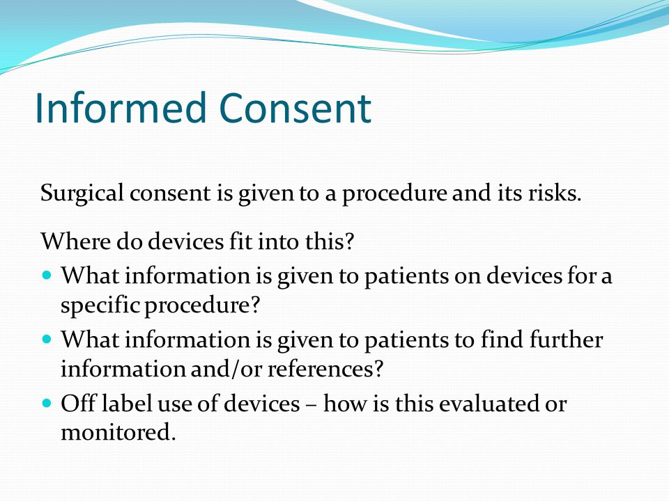 Informed Consent Surgical consent is given to a procedure and its risks.