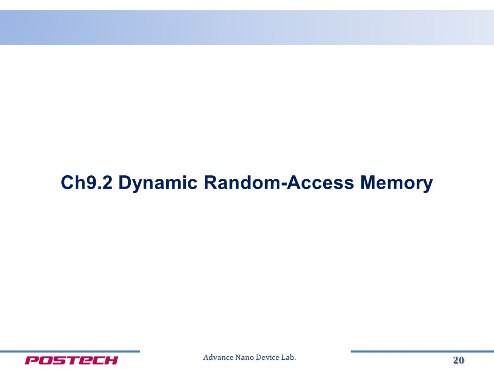 Advance Nano Device Lab. 20 Ch9.2 Dynamic Random-Access Memory