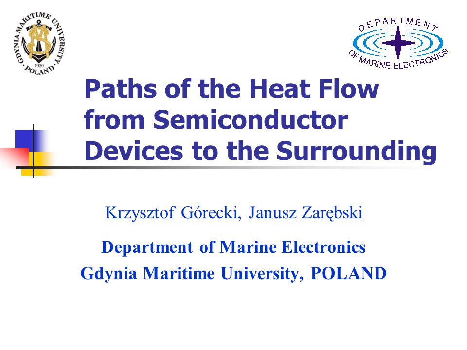 Paths of the Heat Flow from Semiconductor Devices to the Surrounding Krzysztof Górecki, Janusz Zarębski Department of Marine Electronics Gdynia Maritime University, POLAND