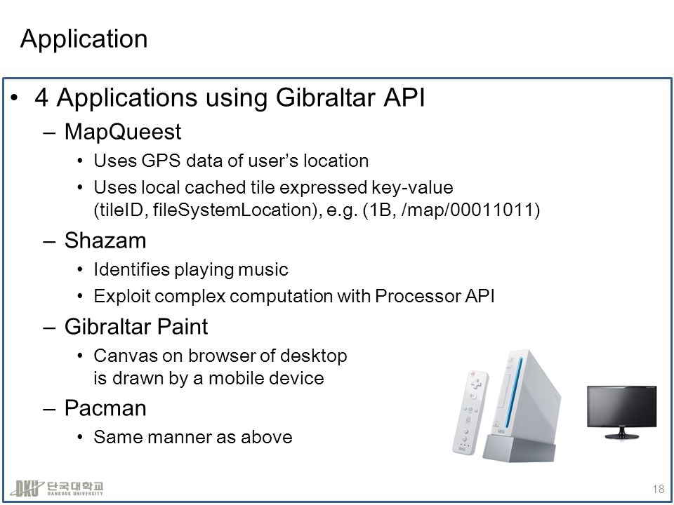 Application 4 Applications using Gibraltar API –MapQueest Uses GPS data of users location Uses local cached tile expressed key-value (tileID, fileSystemLocation), e.g.