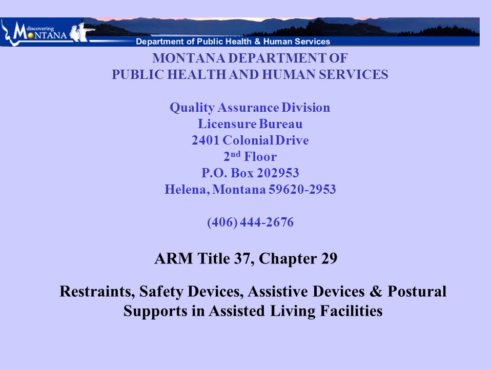 MONTANA DEPARTMENT OF PUBLIC HEALTH AND HUMAN SERVICES Quality Assurance Division Licensure Bureau 2401 Colonial Drive 2 nd Floor P.O.