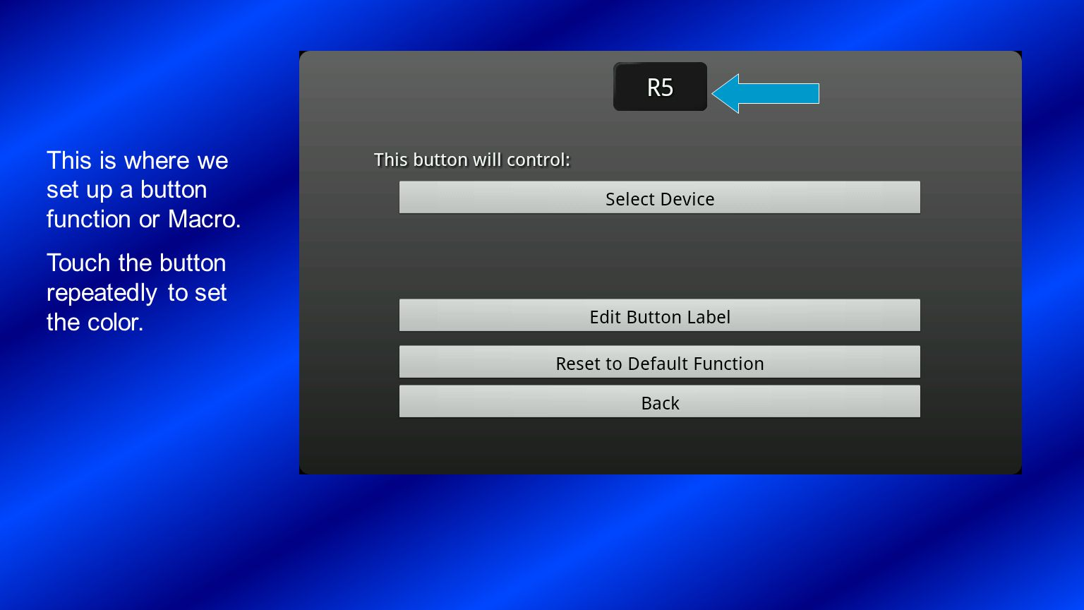 This is where we set up a button function or Macro. Touch the button repeatedly to set the color.