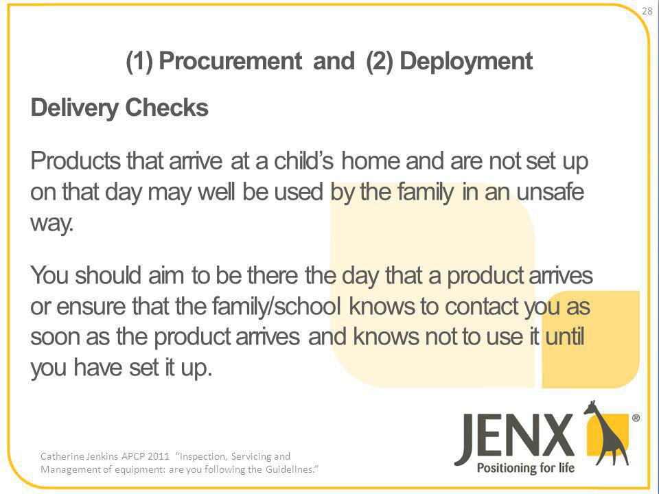 (1) Procurement and (2) Deployment 28 Catherine Jenkins APCP 2011 Inspection, Servicing and Management of equipment: are you following the Guidelines.