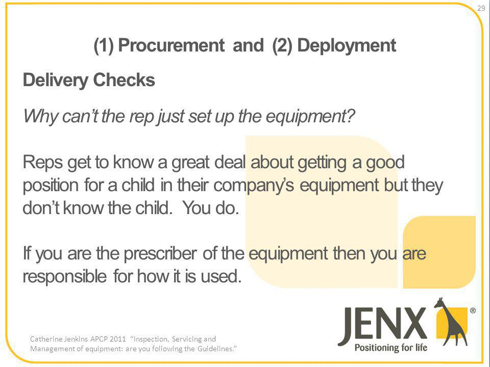 (1) Procurement and (2) Deployment 29 Catherine Jenkins APCP 2011 Inspection, Servicing and Management of equipment: are you following the Guidelines.