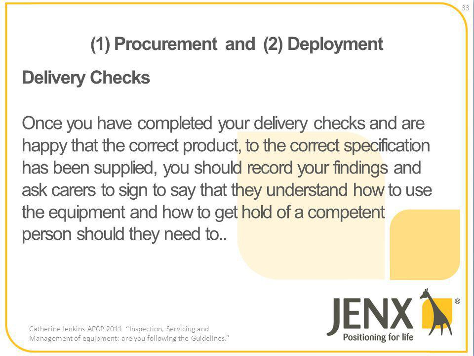 (1) Procurement and (2) Deployment 33 Catherine Jenkins APCP 2011 Inspection, Servicing and Management of equipment: are you following the Guidelines.