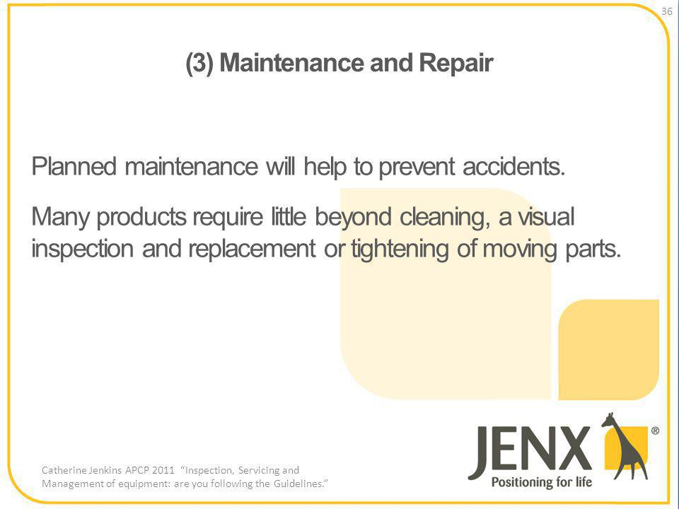 (3) Maintenance and Repair 36 Catherine Jenkins APCP 2011 Inspection, Servicing and Management of equipment: are you following the Guidelines.