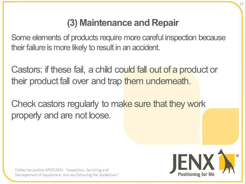 (3) Maintenance and Repair 37 Catherine Jenkins APCP 2011 Inspection, Servicing and Management of equipment: are you following the Guidelines.