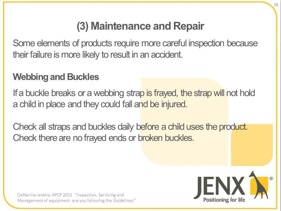 (3) Maintenance and Repair 38 Catherine Jenkins APCP 2011 Inspection, Servicing and Management of equipment: are you following the Guidelines.