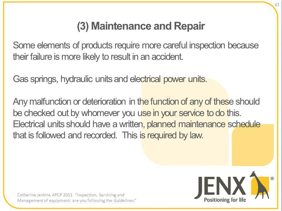 (3) Maintenance and Repair 43 Catherine Jenkins APCP 2011 Inspection, Servicing and Management of equipment: are you following the Guidelines.