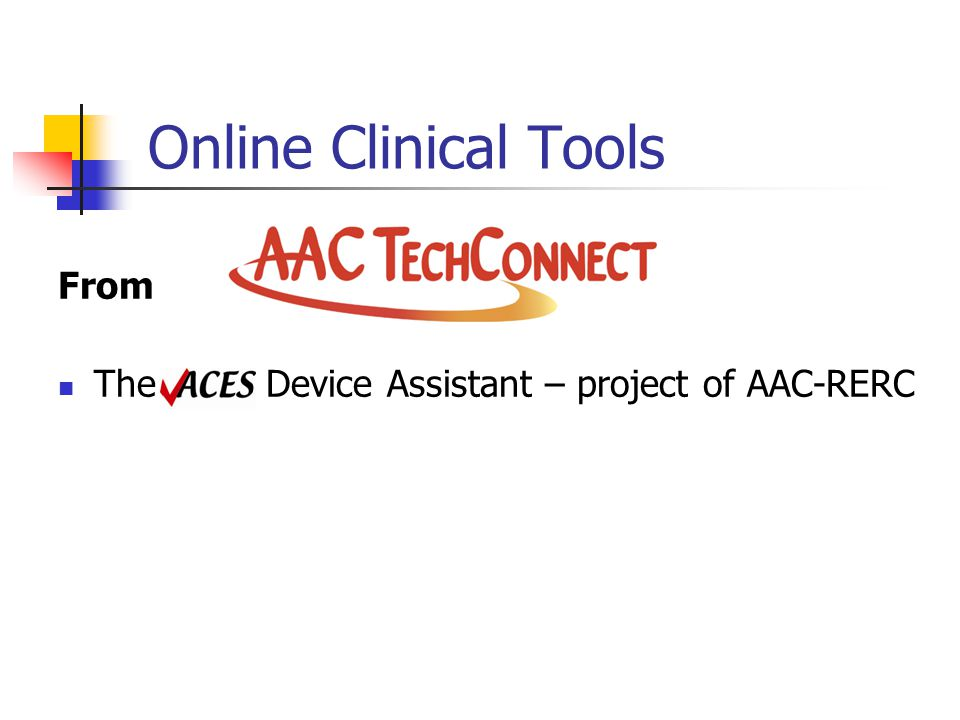 Online Clinical Tools From The ACES Device Assistant – project of AAC-RERC