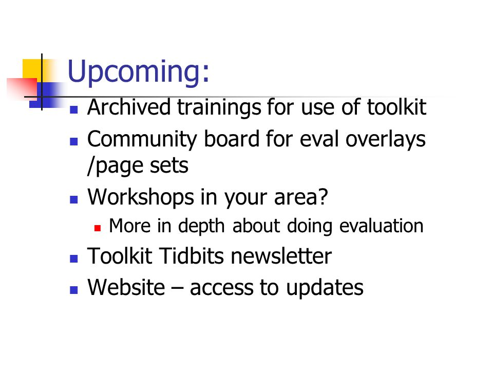Upcoming: Archived trainings for use of toolkit Community board for eval overlays /page sets Workshops in your area.