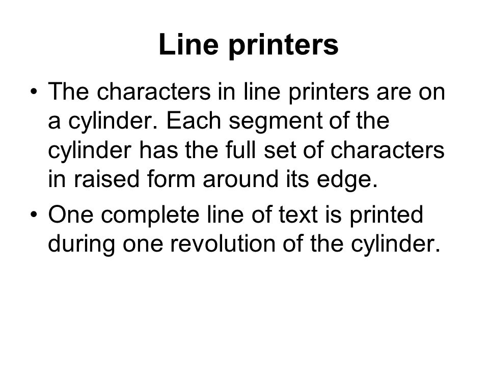 Line printers The characters in line printers are on a cylinder.
