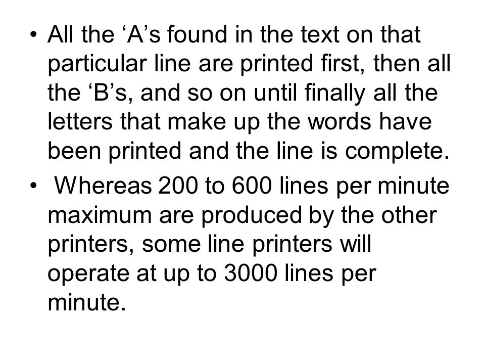 All the As found in the text on that particular line are printed first, then all the Bs, and so on until finally all the letters that make up the words have been printed and the line is complete.