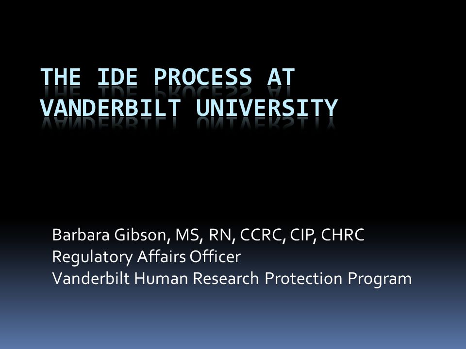 Barbara Gibson, MS, RN, CCRC, CIP, CHRC Regulatory Affairs Officer Vanderbilt Human Research Protection Program