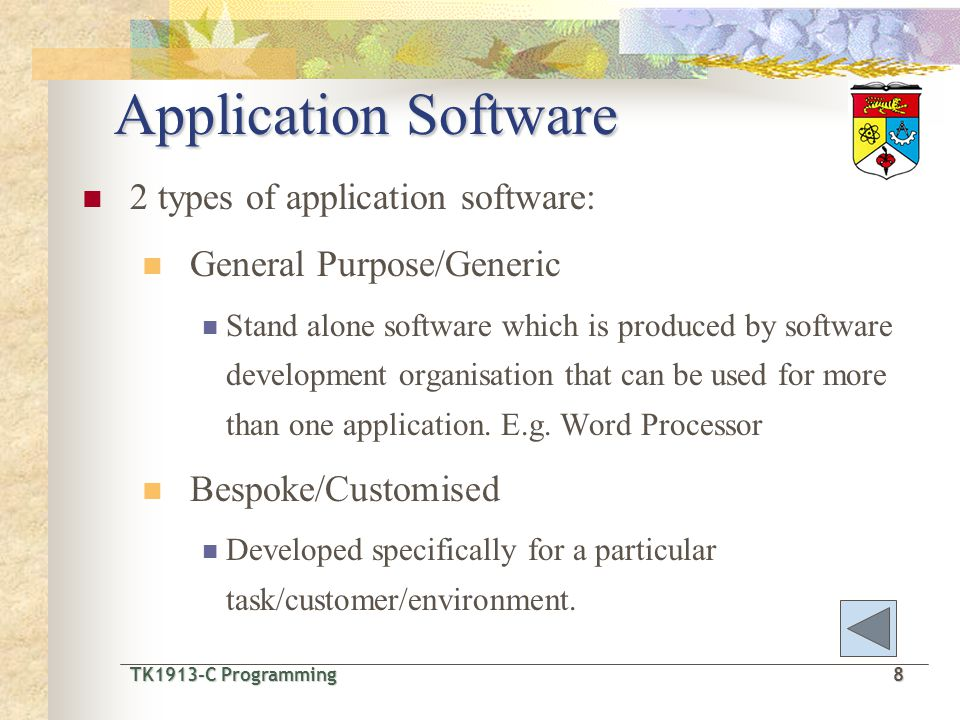 TK1913-C Programming8 TK1913-C Programming 8 Application Software 2 types of application software: General Purpose/Generic Stand alone software which is produced by software development organisation that can be used for more than one application.