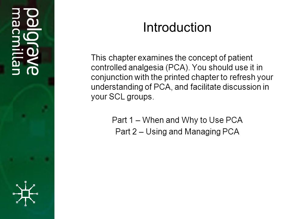 Introduction This chapter examines the concept of patient controlled analgesia (PCA).