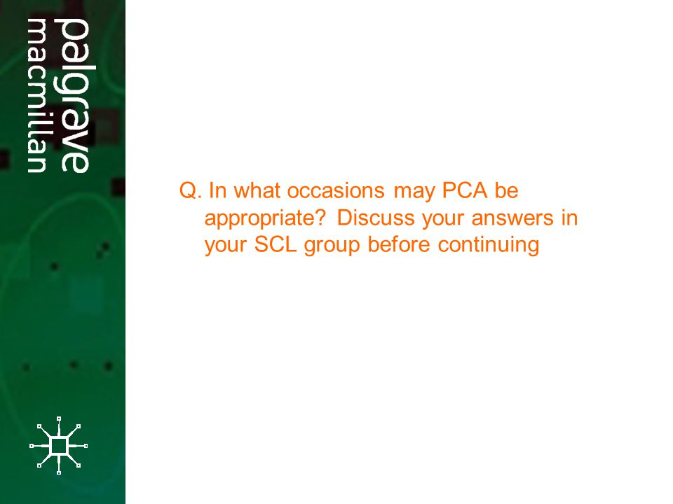 Q. In what occasions may PCA be appropriate.