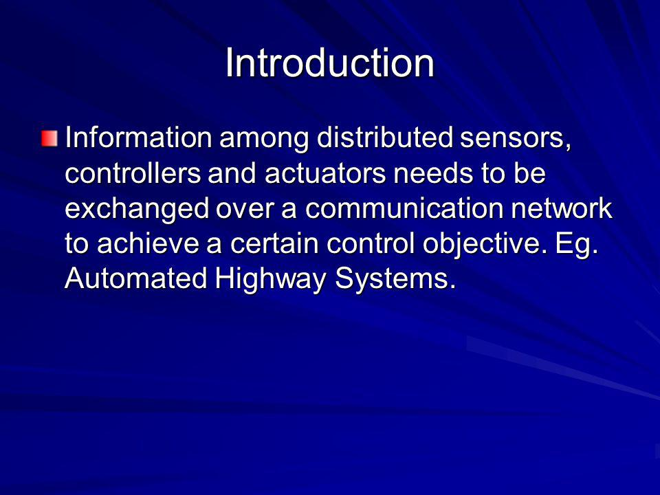 Introduction Information among distributed sensors, controllers and actuators needs to be exchanged over a communication network to achieve a certain control objective.