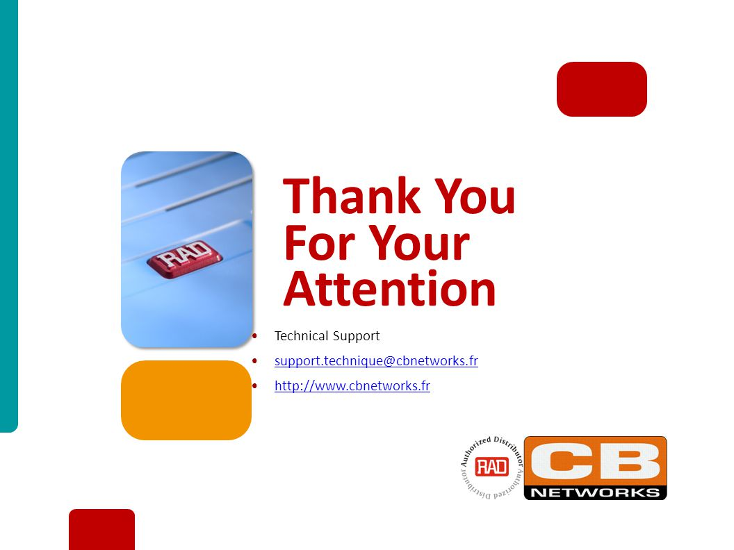 International Technical Seminar May 2011 Slide 30 Thank You For Your Attention Technical Support support.technique@cbnetworks.fr http://www.cbnetworks.fr