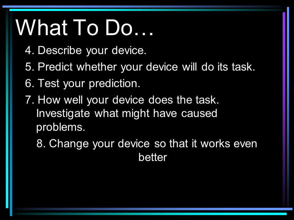 What To Do… 1.Plan a device to do a task.