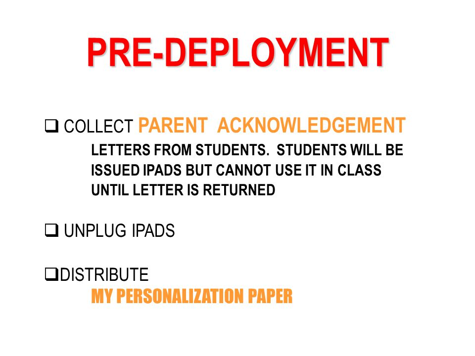 PRE-DEPLOYMENT COLLECT PARENT ACKNOWLEDGEMENT LETTERS FROM STUDENTS.