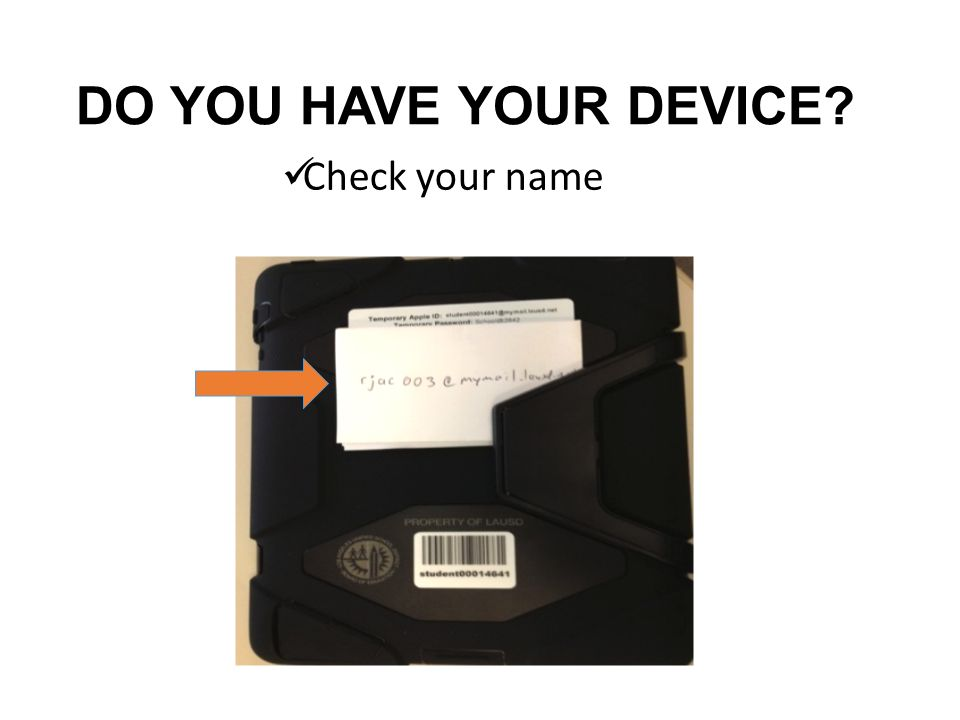 DO YOU HAVE YOUR DEVICE Check your name