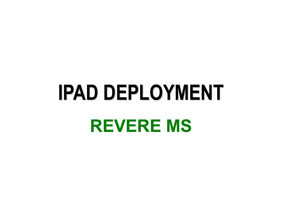 IPAD DEPLOYMENT REVERE MS