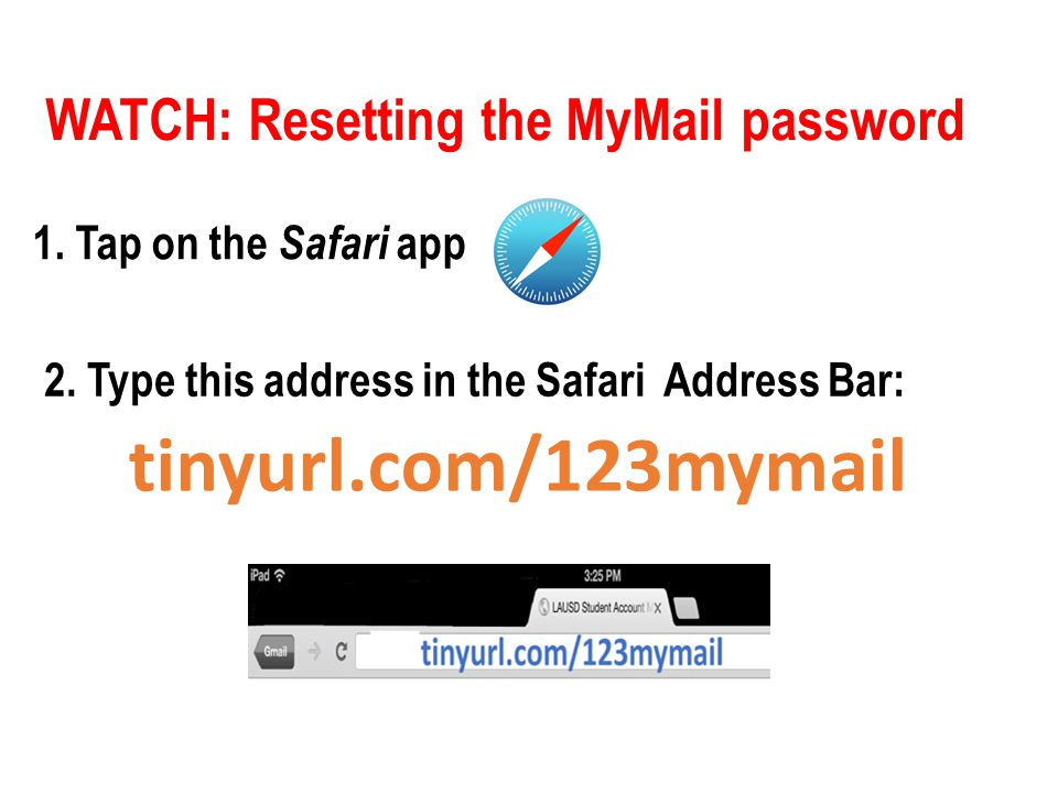 WATCH: Resetting the MyMail password 2. Type this address in the Safari Address Bar: 1.