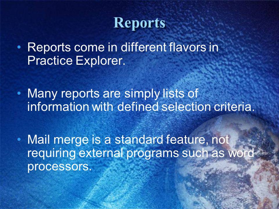 Reports Reports come in different flavors in Practice Explorer.