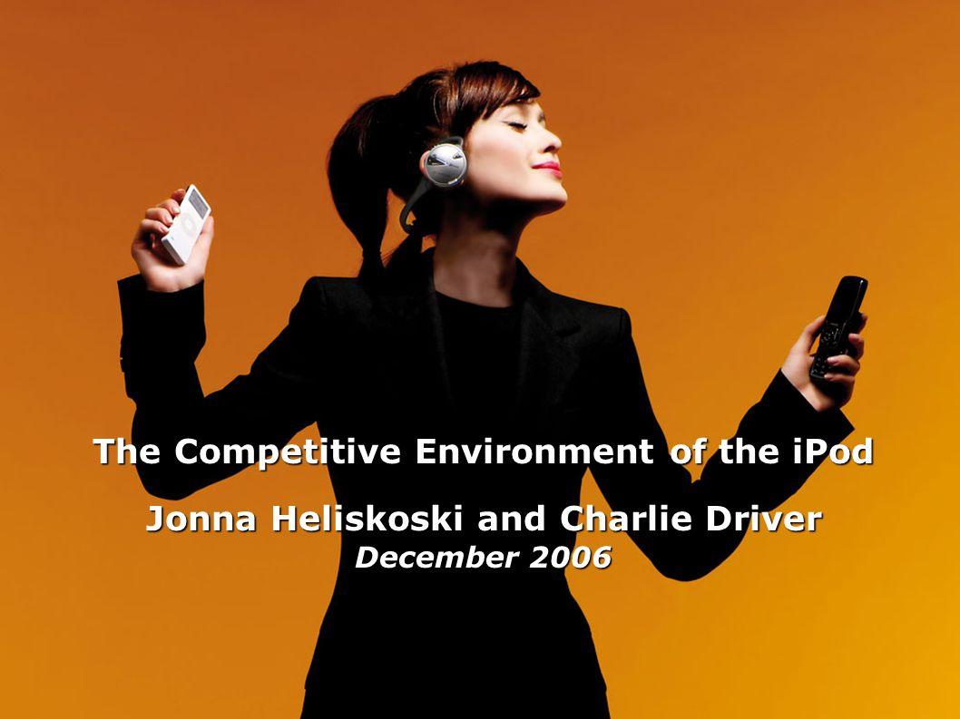 The Competitive Environment of the iPod Jonna Heliskoski and Charlie Driver December 2006