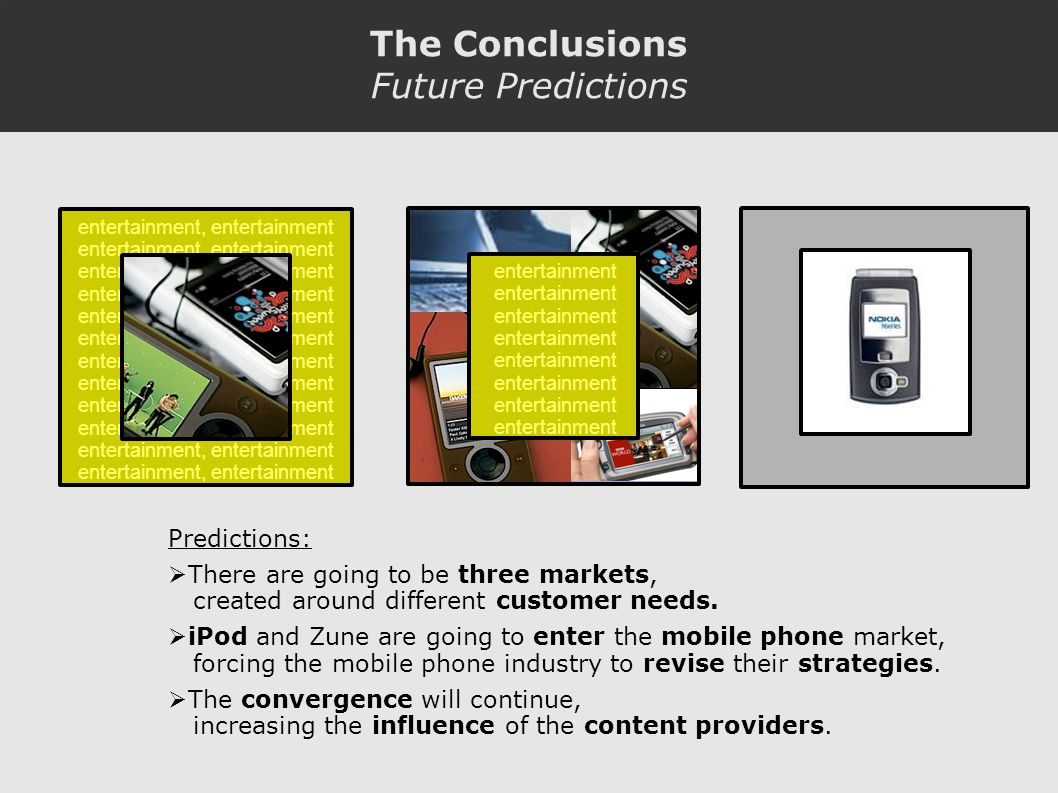 entertainment, entertainment entertainment The Conclusions Future Predictions Predictions: There are going to be three markets, created around different customer needs.
