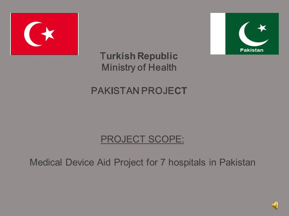 T urkish Republic Ministry of Health PAK I STAN PROJE CT PROJECT SCOPE: Medical Device Aid Project for 7 hospitals in Pakistan