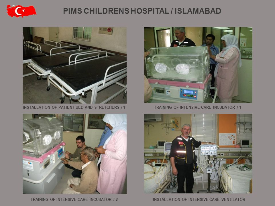 INSTALLATION OF PATIENT BED AND STRETCHERS / 1TRAINING OF INTENSIVE CARE INCUBATOR / 1 INSTALLATION OF INTENSIVE CARE VENTILATORTRAINING OF INTENSIVE CARE INCUBATOR / 2 PIMS CHILDRENS HOSPITAL / ISLAMABAD