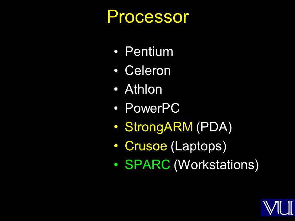 Processor Pentium Celeron Athlon PowerPC StrongARM (PDA) Crusoe (Laptops) SPARC (Workstations)
