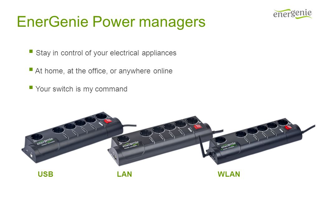 EnerGenie Power managers USBLANWLAN Stay in control of your electrical appliances At home, at the office, or anywhere online Your switch is my command