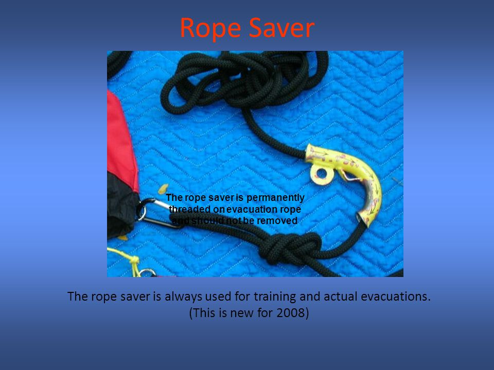 Rope Saver The rope saver is always used for training and actual evacuations.