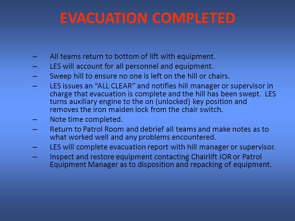 EVACUATION COMPLETED – All teams return to bottom of lift with equipment.
