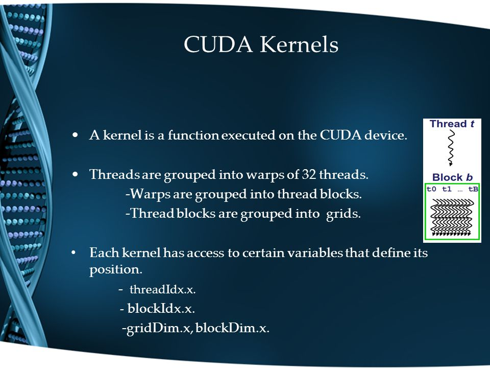CUDA Kernels A kernel is a function executed on the CUDA device.