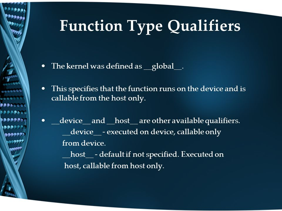 Function Type Qualifiers The kernel was defined as __global__.