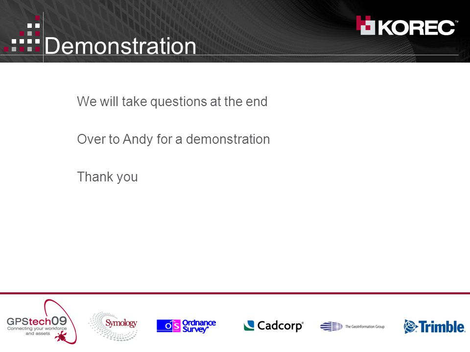 Demonstration We will take questions at the end Over to Andy for a demonstration Thank you