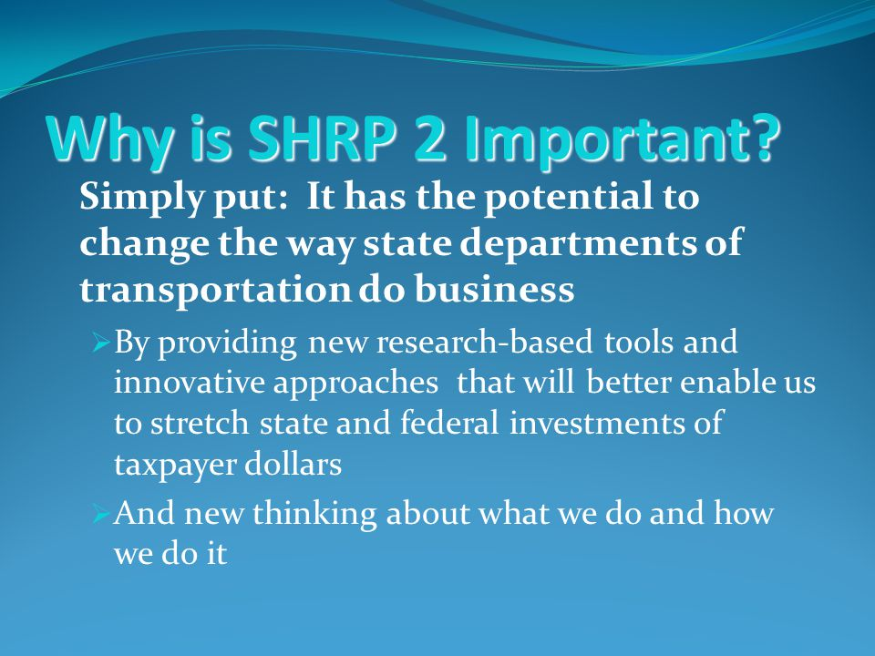 Why is SHRP 2 Important.