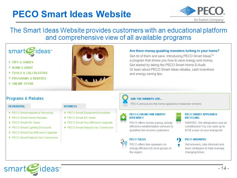 - 14 - PECO Smart Ideas Website The Smart Ideas Website provides customers with an educational platform and comprehensive view of all available programs
