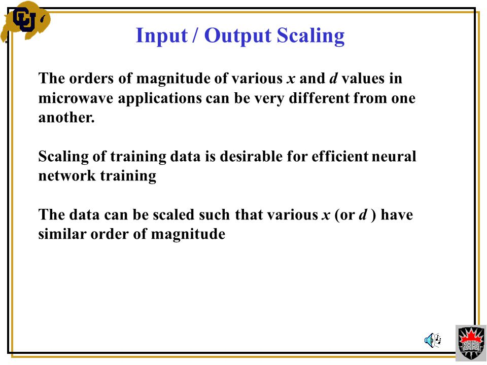 Input / Output Scaling The orders of magnitude of various x and d values in microwave applications can be very different from one another.
