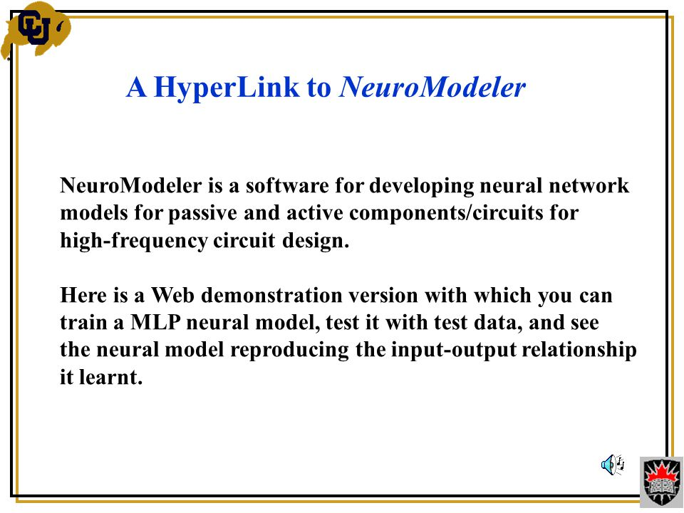 A HyperLink to NeuroModeler NeuroModeler is a software for developing neural network models for passive and active components/circuits for high-frequency circuit design.